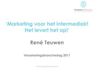 'Marketing voor het intermediair! Het levert het op!'  René Teuwen