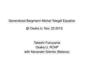 Generalized Bargmann-Michel-Telegdi Equation                     @ Osaka U. Nov. 23 2013