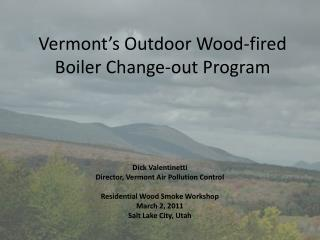 Vermont's Outdoor Wood-fired Boiler Change-out Program