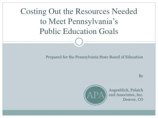 Costing Out the Resources Needed  to Meet Pennsylvania's  Public Education Goals
