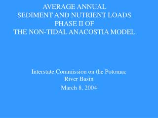 AVERAGE ANNUAL  SEDIMENT AND NUTRIENT LOADS  PHASE II OF THE NON-TIDAL ANACOSTIA MODEL