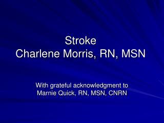 Stroke Charlene Morris, RN, MSN