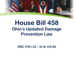 House Bill 458 Ohio's Updated Damage Prevention Law  ORC 3781.25 – 32 & 153.64