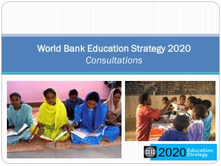 World Bank Education Strategy 2020 Consultations