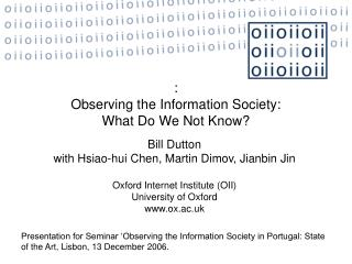 Bill Dutton  with Hsiao-hui Chen,  Martin Dimov,  Jianbin Jin Oxford Internet Institute (OII)