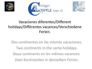Vacaciones diferentes/Different holidays/Différentes vacances/Verschiedene Ferien.