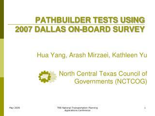 PATHBUILDER TESTS USING  2007 DALLAS ON-BOARD SURVEY