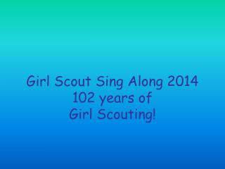 Girl Scout Sing Along 2014 102 years of Girl Scouting!