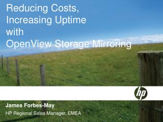 Reducing Costs,  Increasing Uptime with OpenView Storage Mirroring