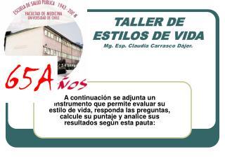 TALLER DE ESTILOS DE VIDA Mg. Esp. Claudia Carrasco D jer.