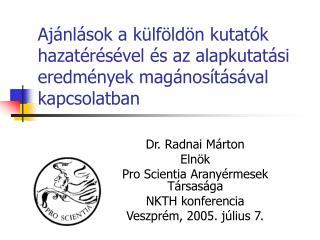 Dr. Radnai Márton Elnök Pro Scientia Aranyérmesek Társasága NKTH konferencia