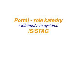 Portál - role katedry v informačním systému IS/STAG