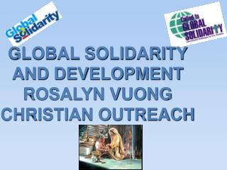 GLOBAL SOLIDARITY AND DEVELOPMENT ROSALYN VUONG CHRISTIAN OUTREACH