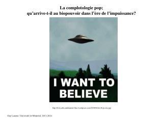 La complotologie pop; qu�arrive-t-il au biopouvoir dans l��re de l�impuissance?