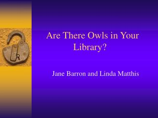 Are There Owls in Your 	         		   Library?