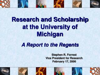 Research and Scholarship at the University of Michigan A Report to the Regents