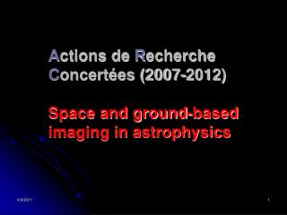 A ctions de  R echerche  C oncertées (2007-2012)  Space and ground-based imaging in astrophysics