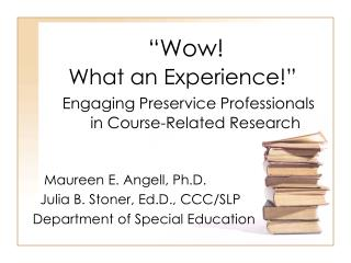 Maureen E. Angell, Ph.D.   Julia B. Stoner, Ed.D., CCC/SLP Department of Special Education