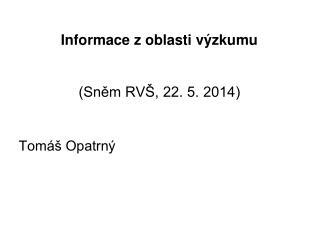 Informace z oblasti výzkumu (Sněm RVŠ, 22. 5. 2014)