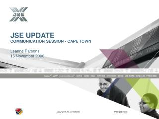 JSE UPDATE  COMMUNICATION SESSION - CAPE TOWN Leanne Parsons  16 November 2006