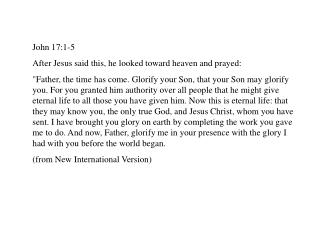 John 17:1-5 After Jesus said this, he looked toward heaven and prayed: