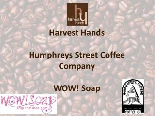 Harvest Hands Humphreys Street Coffee Company WOW! Soap