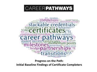 Progress on the Path:   Initial Baseline Findings of Certificate Completers