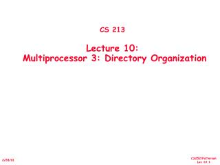 CS 213 Lecture 10:   Multiprocessor 3: Directory Organization
