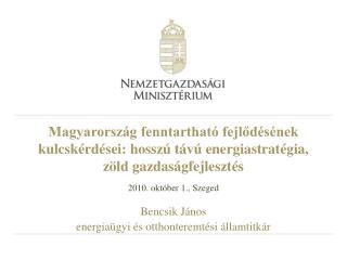 2010. október 1., Szeged Bencsik János  energiaügyi és otthonteremtési államtitkár