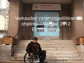 Varkauden vammaispoliittinen ohjelma – Vampo  2012 Esteettömyys
