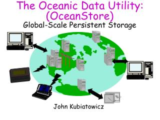 The Oceanic Data Utility: (OceanStore) Global-Scale Persistent Storage