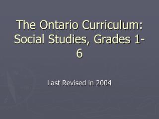 The Ontario Curriculum: Social Studies, Grades 1- 6