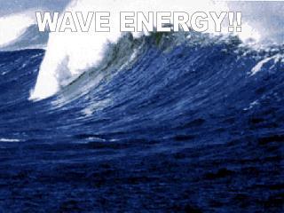 WAVE ENERGY!!
