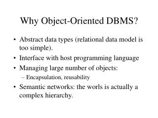 Why Object-Oriented DBMS?