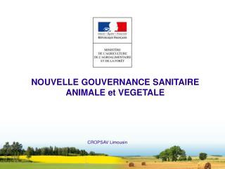 NOUVELLE GOUVERNANCE SANITAIRE ANIMALE et VEGETALE CROPSAV Limousin
