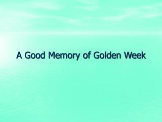 A Good Memory of Golden Week