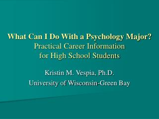 What Can I Do With a Psychology Major?  Practical Career Information  for High School Students
