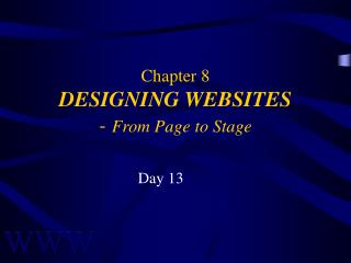 Chapter 8 DESIGNING WEBSITES -  From Page to Stage