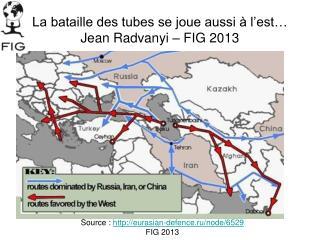La bataille des tubes se joue aussi à l'est… Jean Radvanyi – FIG 2013