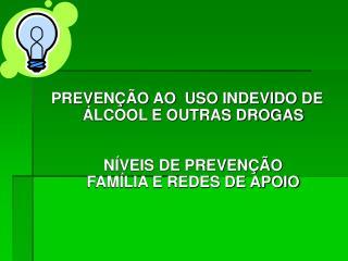 PREVEN��O AO  USO INDEVIDO DE �LCOOL E OUTRAS DROGAS N�VEIS DE PREVEN��O FAM�LIA E REDES DE APOIO