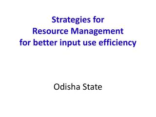 Strategies for  Resource Management   for better input use efficiency