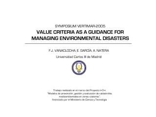 SYMPOSIUM VERTIMAR-2005 VALUE CRITERIA AS A GUIDANCE FOR MANAGING ENVIRONMENTAL DISASTERS