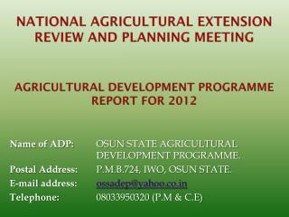 Name of ADP: OSUN  STATE  AGRICULTURAL 					DEVELOPMENT PROGRAMME.