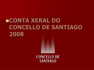 CONTA XERAL DO CONCELLO DE SANTIAGO 2008