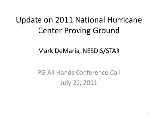Update on 2011 National Hurricane Center Proving Ground Mark DeMaria, NESDIS/STAR