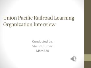Union Pacific Railroad Learning Organization Interview