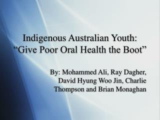 Indigenous Australian Youth: �Give Poor Oral Health the Boot�