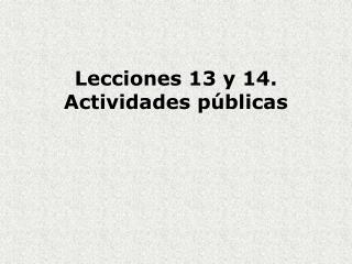 Lecciones 13 y 14.  Actividades públicas
