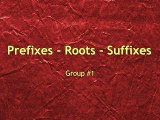 Prefixes - Roots - Suffixes