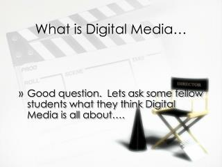 What is Digital Media…